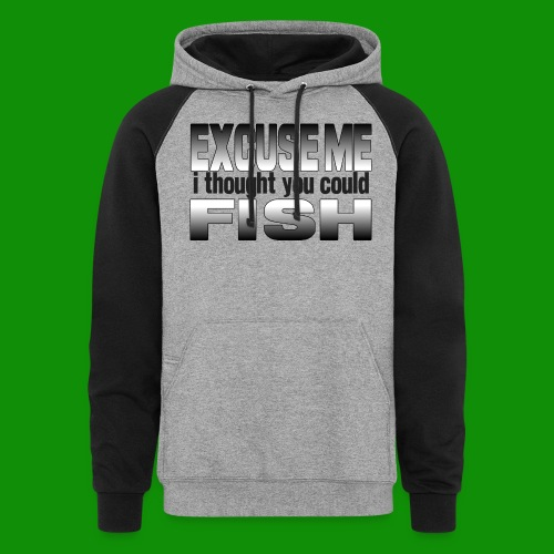 Thought You Could Fish - Unisex Colorblock Hoodie