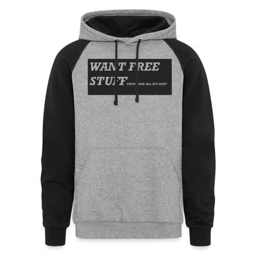 Want free stuff Than take all my debt - Unisex Colorblock Hoodie