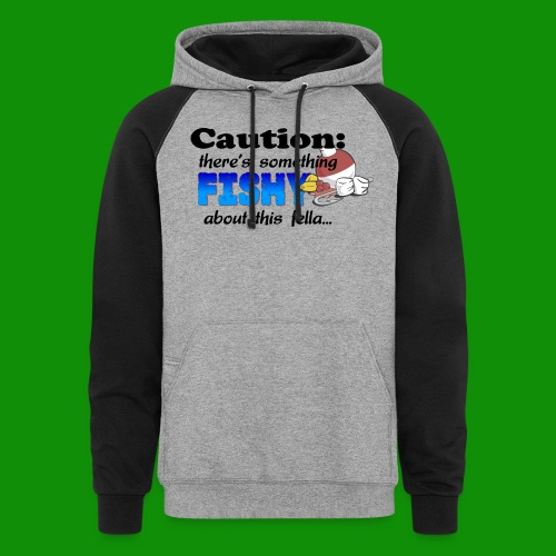 Something Fishy About this Fella - Unisex Colorblock Hoodie