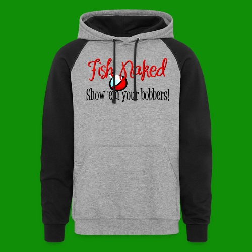 Fish Naked Show Bobbers - Unisex Colorblock Hoodie