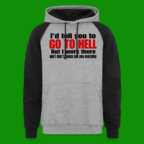 Go To Hell - I Work There - Unisex Colorblock Hoodie