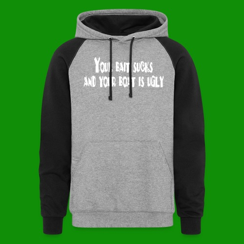Fishing - Your Bait Sucks - Unisex Colorblock Hoodie