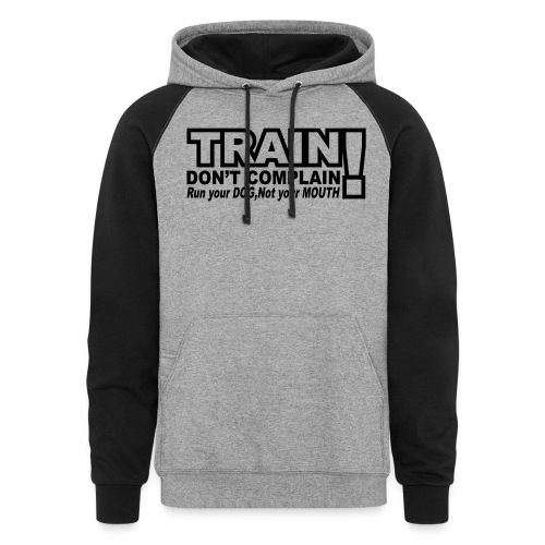 Train, Don't Complain - Dog - Colorblock Hoodie
