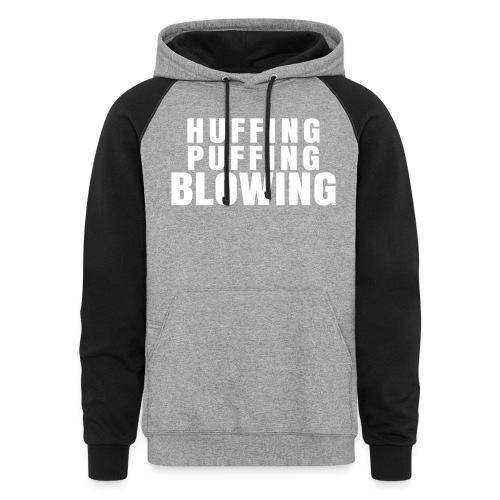 Huffing, Puffing and Blowing T-Shirt - Colorblock Hoodie