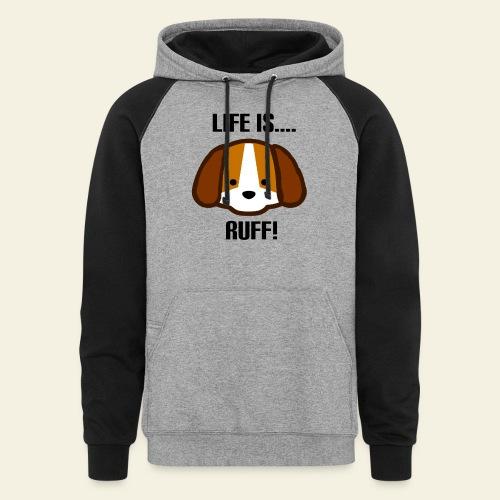 Life is Ruff - Unisex Colorblock Hoodie