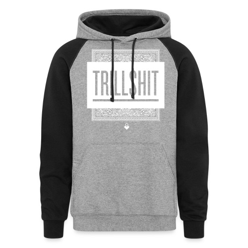 Trill Shit - Colorblock Hoodie