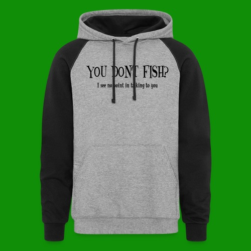 You Don't Fish - Unisex Colorblock Hoodie