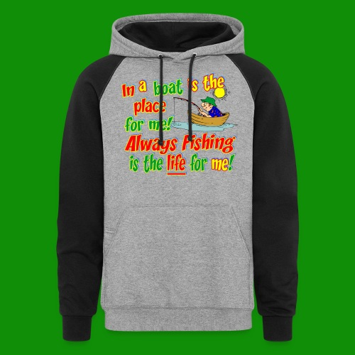 Always Fishing is the Life for Me! - Unisex Colorblock Hoodie