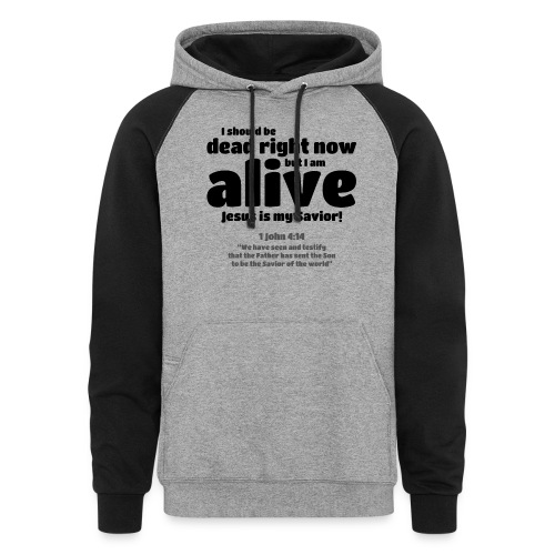 I Should be dead right now, but I am alive. - Colorblock Hoodie