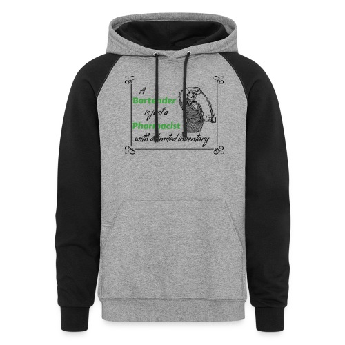 A Bartender is a Pharmacist with Limited Inventory - Colorblock Hoodie