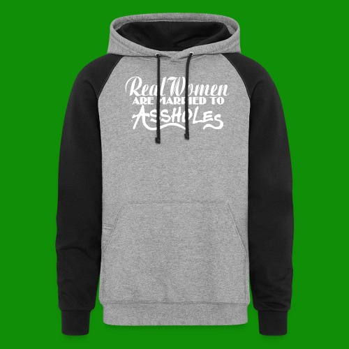 Real Women Marry A$$holes - Unisex Colorblock Hoodie
