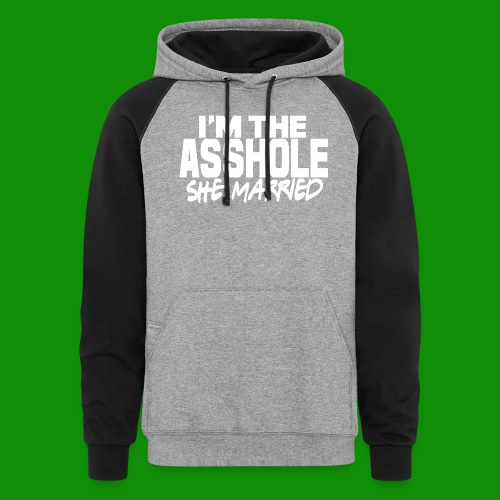 A@$hole She Married - Unisex Colorblock Hoodie