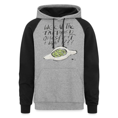 We Eat the Tatooed Ones First - Unisex Colorblock Hoodie