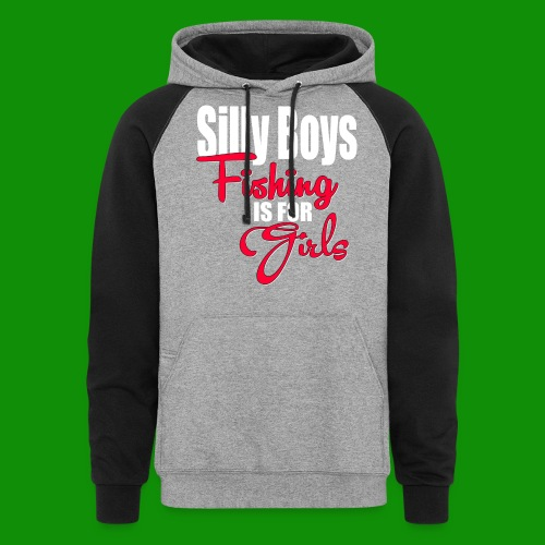 Silly boys, fishing is for girls! - Unisex Colorblock Hoodie