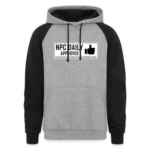 NPCDaily Approves what you just said - Unisex Colorblock Hoodie