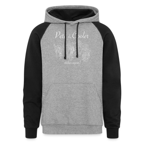 Pete the Cooler Strikes Again (white ink) - Colorblock Hoodie