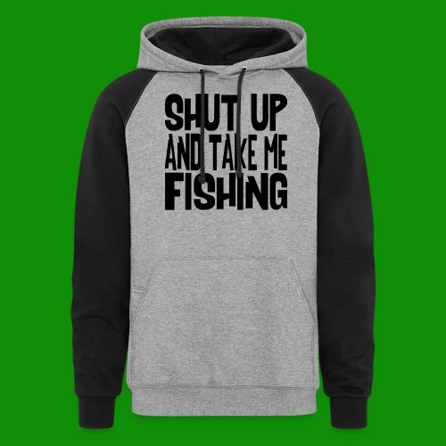 Shut Up & Take Me Fishing - Unisex Colorblock Hoodie