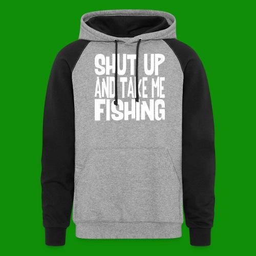 Shut Up & Take Me Fishing - Unisex Colorblock Hoodie