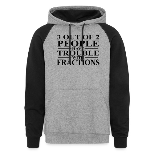 3 out of 2 people have trouble with fractions - Colorblock Hoodie
