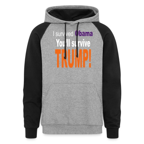I survived Obama. You'll survive Trump - Unisex Colorblock Hoodie