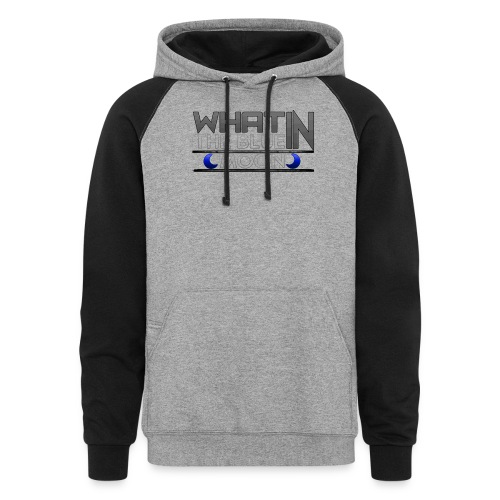 What in the BLUE MOON T-Shirt - Unisex Colorblock Hoodie