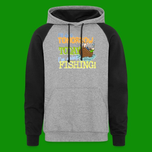 Today I'm Going Fishing - Unisex Colorblock Hoodie