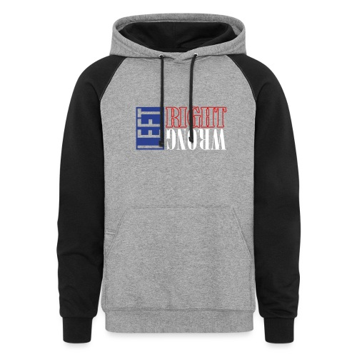 Left Right Wrong 3 - Unisex Colorblock Hoodie