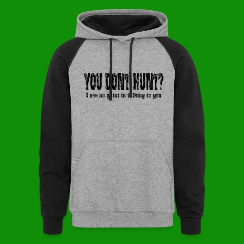 You Don't Hunt? - Unisex Colorblock Hoodie