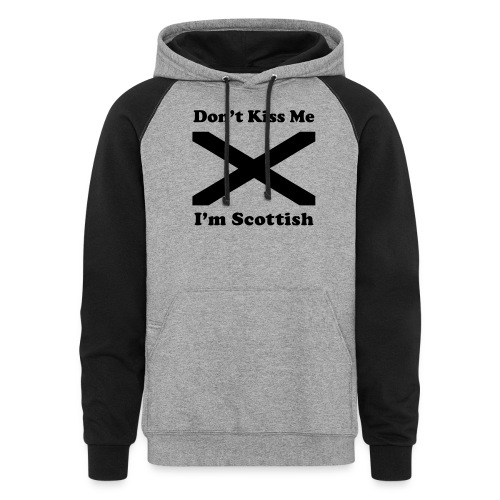 Don't Kiss Me, I'm Scottish - Colorblock Hoodie