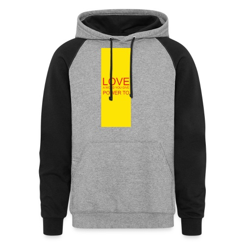 LOVE A WORD YOU GIVE POWER TO - Colorblock Hoodie