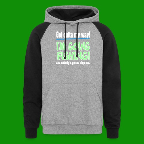 Get Outta My Way! I'm going Fishing! - Unisex Colorblock Hoodie