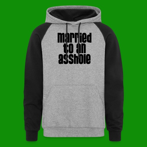 Married to an A&s*ole - Unisex Colorblock Hoodie