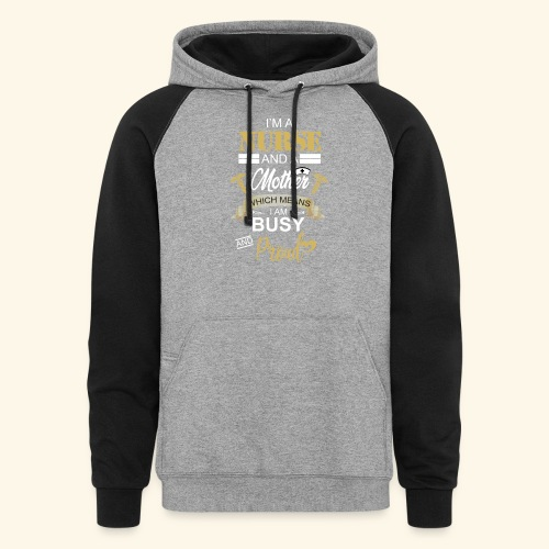 I'm a nurse and a mother - Colorblock Hoodie