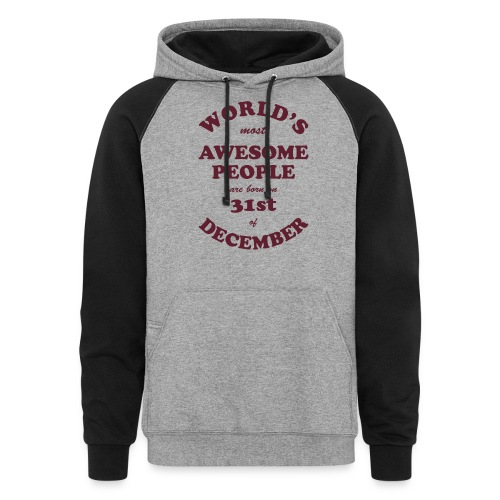 Most Awesome People are born on 31st of December - Unisex Colorblock Hoodie