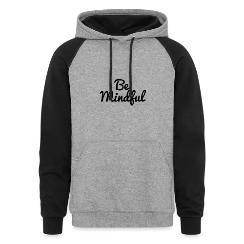Be Mindful - Unisex Colorblock Hoodie