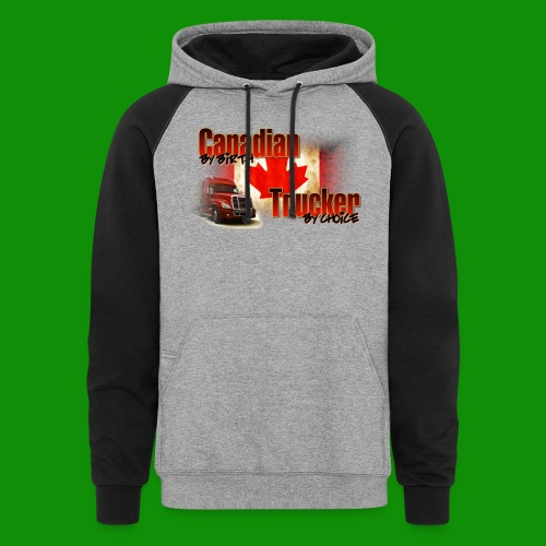 Canadian By Birth Trucker By Choice - Unisex Colorblock Hoodie