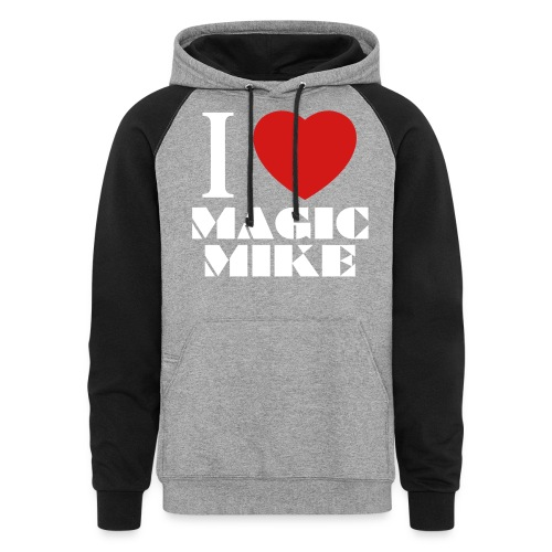I Love Magic Mike T-Shirt - Colorblock Hoodie