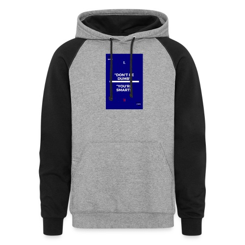 -Don-t_be_dumb----You---re_smart---- - Unisex Colorblock Hoodie