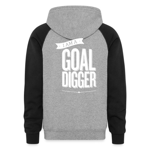 I Am A Goal Digger BY SHELLY SHELTON - Unisex Colorblock Hoodie