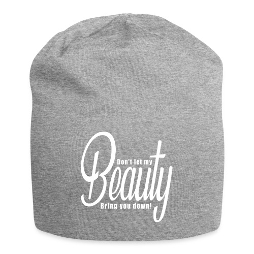 Don't let my BEAUTY bring you down! (White) - Jersey Beanie