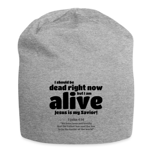 I Should be dead right now, but I am alive. - Jersey Beanie
