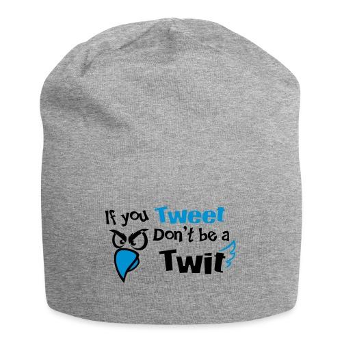 leafBuilder If You Tweet Don't be a Twit - Jersey Beanie