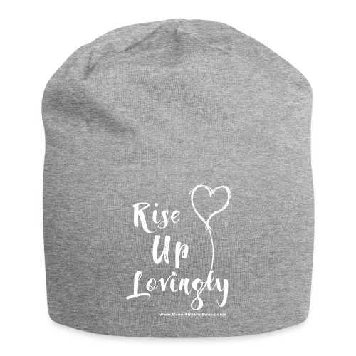 Rise Up Lovingly (white on dark) - Jersey Beanie
