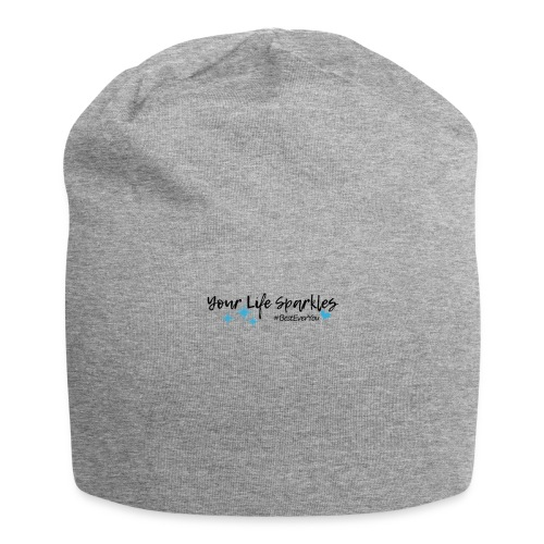 Your Life Sparkles Best Ever You tshirt - Jersey Beanie