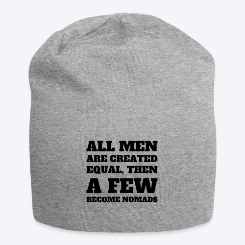 All Men are created equal, then A Few Become Nomad - Jersey Beanie
