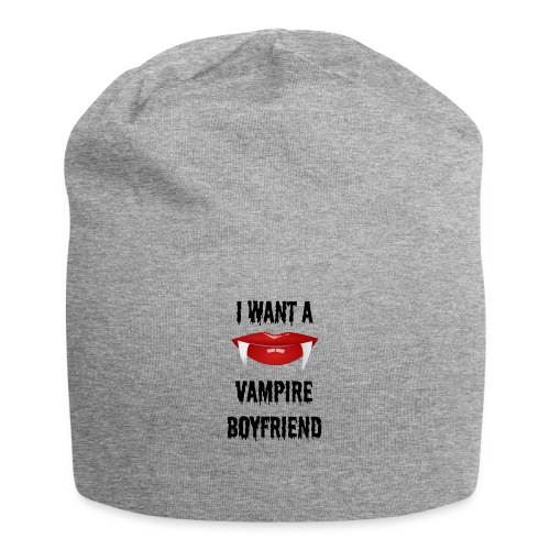 I Want a Vampire Boyfriend - Jersey Beanie