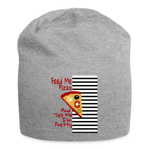 Feed Me Pizza And Tell Me I´m Pretty - Jersey Beanie