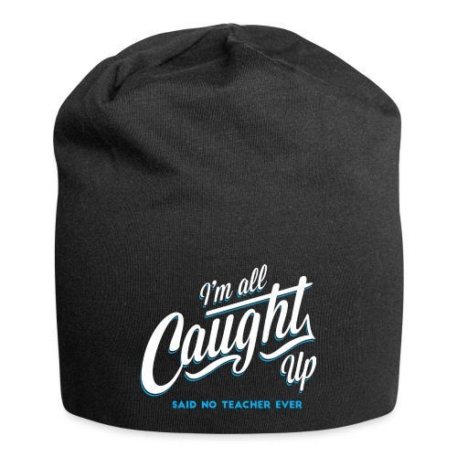 I'm All Caught Up Women's T-Shirts - Jersey Beanie