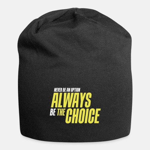 Never be an option - Always be the choice
