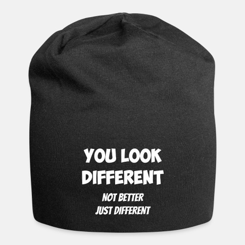 You look different - Not better, just different
